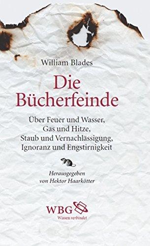 Die Bücherfeinde: Über Feuer und Wasser, Gas und Hitze, Staub und Vernachlässigung, Ignoranz und Engstirnigkeit (German - Chr Gas