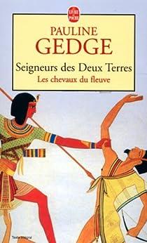 Seigneurs des Deux Terres, tome 1 : Les Chevaux du fleuve par Gedge