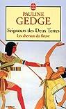 Seigneurs des Deux Terres, tome 1 : Les Chevaux du fleuve par Pauline Gedge