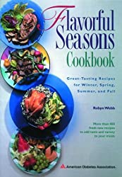 Flavorful Seasons Cookbook : Great-Tasting Recipes for Winter, Spring, Summer and Fall