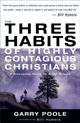 The Three Habits of Highly Contagious Christians: A Discussion Guide for Small Groups