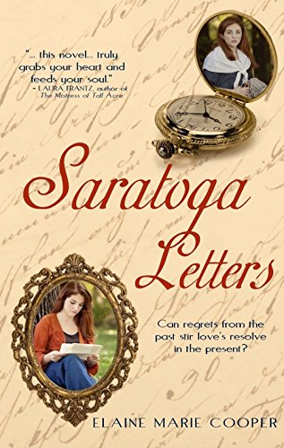 Saratoga Letters: Can regrets from the past stir love's resolve in the present? by [Cooper, Elaine Marie]