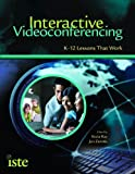 Interactive Videoconferencing: K-12 Lessons That Work by Kecia Ray (2009-02-15)