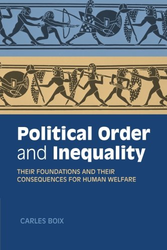 Political Order and Inequality: Their Foundations and their Consequences for Human Welfare (Cambridge Studies in Comparative Politics) pdf epub
