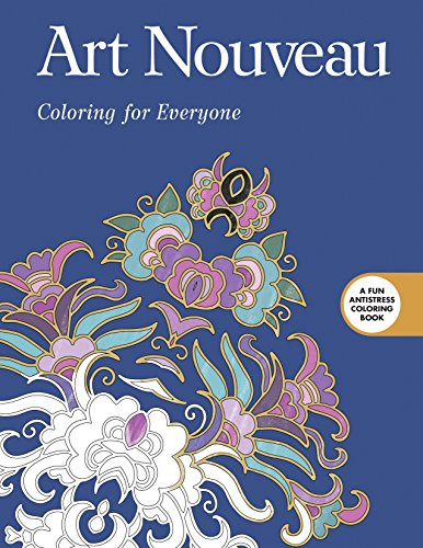 Art Nouveau: Coloring for Everyone (Creative Stress Relieving Adult Coloring Book Series)