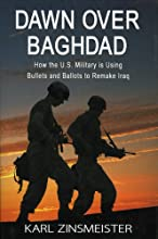 Dawn over Baghdad: How the U. S Military is Using Bullets and Ballots to Remake Iraq