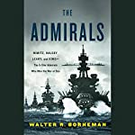 The Admirals: Nimitz, Halsey, Leahy, and King - The Five-Star Admirals Who Won the War at Sea | Walter Borneman