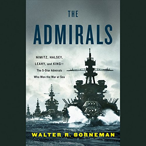 The Admirals: Nimitz, Halsey, Leahy, and King - The Five-Star Admirals Who Won the War at Sea Audiobook [Free Download by Trial] thumbnail