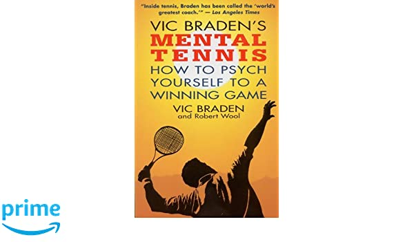 Vic Bradens Mental Tennis: How to Psych Yourself to a Winning Game: Amazon.es: Vic Braden, Robert Wool: Libros en idiomas extranjeros