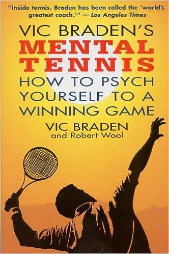 Vic Bradens Mental Tennis: How to Psych Yourself to a Winning Game: Amazon.es: Vic Braden, Robert Wool: Libros en idiomas extranjeros