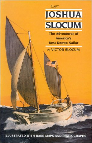 (Capt. Joshua Slocum: The Life and Voyages of America's Best Known Sailor)