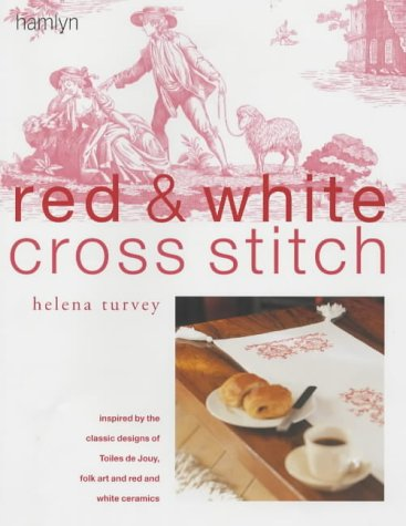 Red and White Cross Stitch: Inspired by the Classic Designs of Toiles De Jouy, Folk Art and Red and White Ceramics