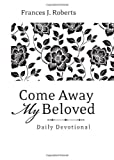 Come Away My Beloved Daily Devotional (Deluxe), Frances J. Roberts, 1624166482