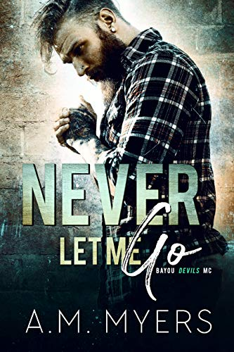 99¢ – Never Let Me Go: MC Romance (Bayou Devils MC Book 6)