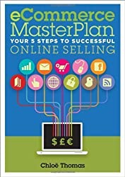 eCommerce Masterplan: Your 5 Steps to Successful Online Selling by Thomas, Chloe ( 2012 )