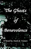 The Ghosts of Benevolence, Mark Watters, 1413404596