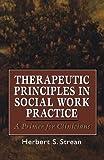 Therapeutic Principles in Social Work Practice, Herbert S. Strean, 1568211376