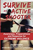 SURVIVE An Active Shooter: Awareness, Preparedness, and Response for Extreme Violence