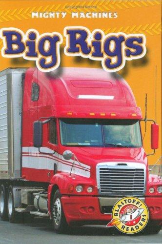 Big Rigs (Blastoff Readers: Mighty Machines) (Blastoff Readers. Level 1) by Bellwether Media