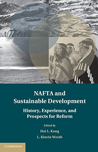 Download NAFTA and Sustainable Development: The History, Experience, and Prospects for Reform (Treaty Implementation for Sustainable Development) Pdf