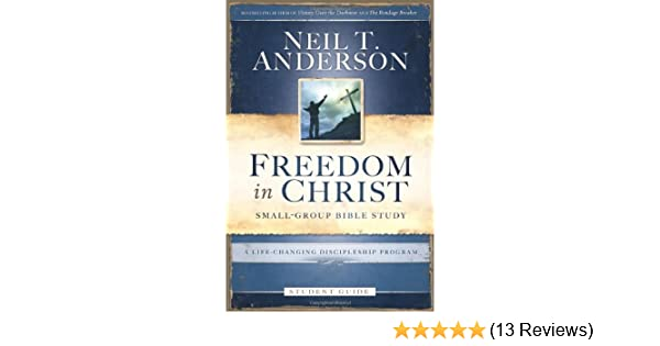 Freedom In Christ Bible Study Student Guide A Life Changing Discipleship Program Neil T Anderson 9780830746538 Amazon Books