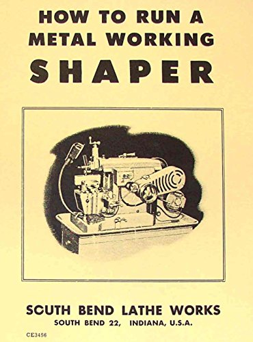 SOUTH BEND How To Run A Metal Working Shaper Manual