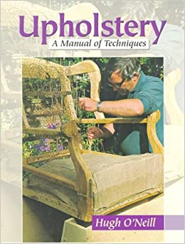 Book Upholstery: A Manual of Techniques by Hugh O'Neill (2000-03-02)