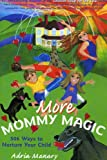 More Mommy Magic, Adria Manary, 1931643652