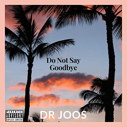 Do Not Say Goodbye Explicit By Dr Joos On Amazon Music Amazoncom