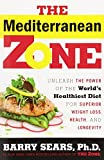 The Mediterranean Zone: Unleash the Power of the World s Healthiest Diet for Superior Weight Loss, Health, and Longevity