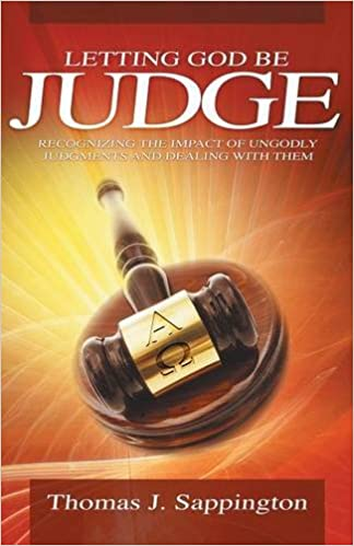 Letting God Be the Judge - Recognizing the Impact of Ungodly Judgements and Dealing with Them