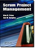 Scrum Project Management, Kim H. Pries and Jon M. Quigley, 1439825157