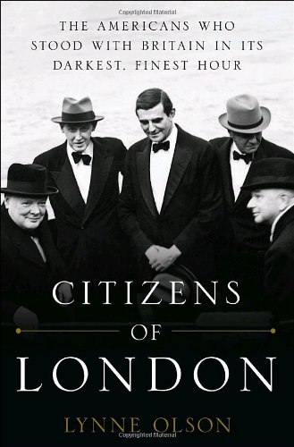 (Citizens of London: The Americans Who Stood with Britain in Its Darkest, Finest Hour)