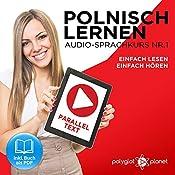 Polnisch Lernen - Einfach Lesen | Einfach Hören | Paralleltext [Learn Polish - Easy Reading, Easy Listening]: Polnisch Lernen Audio-Sprachkurs Nr. 1 (Einfach Polnisch Lernen | Hören & Lesen) [German Edition] |  Polyglot Planet