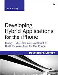 Developing Hybrid Applications for the iPhone: Using HTML, CSS, and JavaScript to Build Dynamic Apps for the iPhone (Developer's Library)