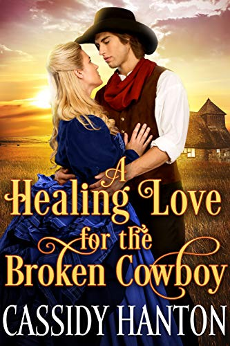 A Healing Love for the Broken Cowboy: A Historical Western Romance Book by [Hanton, Cassidy, Fairy, Cobalt]