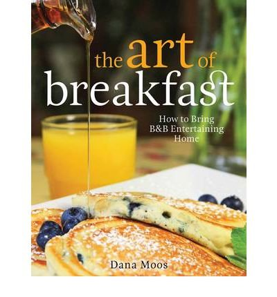 Download The Art of Breakfast: How to Bring B&B Entertaining Home (Hardback) - Common ebook