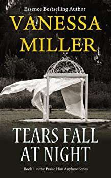 Tears Fall at Night - (Book 1 - Praise Him Anyhow Series) by [Miller, Vanessa]