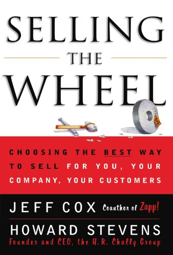 Selling The Wheel: Choosing The Best Way To Sell For You Your Company Your Customers Paperback – January 3, 2001