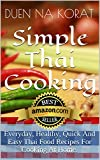 Simple Thai Cooking: Everyday, Healthy, Quick And Easy Thai Food Recipes For Cooking At Home.: Learn How To Cook Real Authentic Thai Dishes In This Cookbook ... Thailand (Duen s Thai Cooking School)