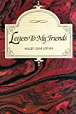 Letters to My Friends, Holley Gene Leffler, 1451518625