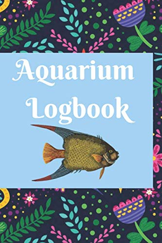 Aquarium Logbook: Tank maintenance and fish care journal . Record/track/ monitor to keep  your aquarium in optimum condition/ your animals and plants in healthy state