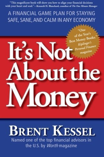 It's Not About the Money: A Financial Game Plan for Staying Safe, Sane, and Calm in Any Economy by Brent Kessel (2009-03-31)
