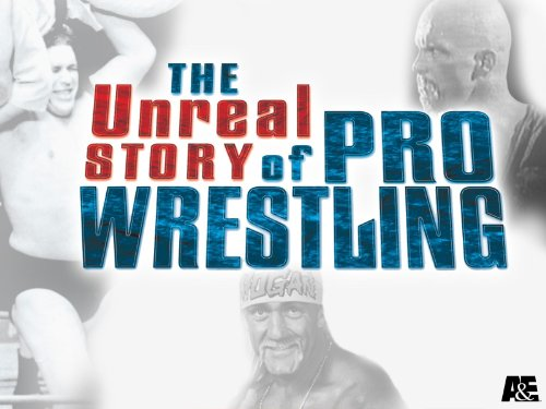 The Unreal Story of Pro Wrestling