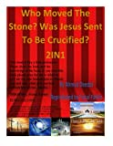 img - for Who Moved The Stone? Was Jesus Sent to be Crucified? 2IN1 book / textbook / text book