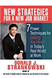New Strategies for a New Job Market: 7 Power Techniques for Getting You Hired in Today's Real World at Work