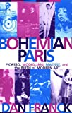 Bohemian Paris: Picasso, Modigliani, Matisse, and the Birth of Modern Art by Dan Franck front cover