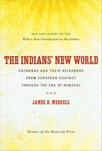 The Indians' New World: Catawbas and Their Neighbors from European Contact through the Era of Removal, 20th Anniversary