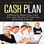 Cash Plan: Different Ways You Can Join the Ranks of Internet Business Owner | Joseph Fier