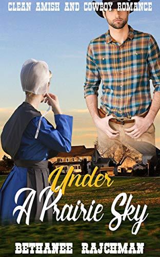Under A Prairie Sky: Clean Amish and Cowboy Romance by [Rajchman, Bethanee]